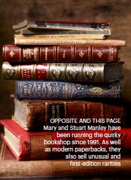 ??  ?? OPPOSITE AND THIS PAGE Mary and Stuart Manley have been running the quirky bookshop since 1991. As well as modern paperbacks, they also sell unusual and first-edition rarities