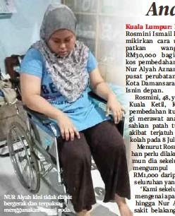 ??  ?? NUR Alyah kini tidak dapat bergerak dan terpaksa menggunakan kerusi roda.