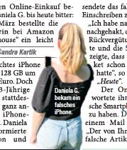 ??  ?? Daniela G. bekam ein falsches iphone.