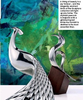 ??  ?? A thing of beauty is a joy forever – and the elegantly abstract birds of the Sculptura collection will light up any home. The stylised peacock is majestic with a glimmering tail while the hornbill is distilled to its most essential lines.