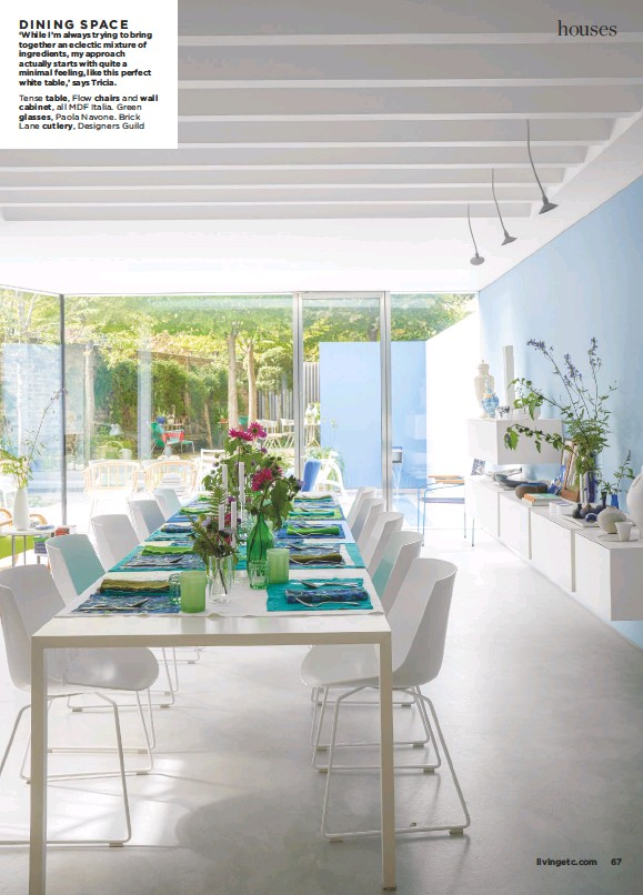 ??  ?? DINING SPACE 'While I'm always trying to bring together an eclectic mixture of ingredients, my approach actually starts with quite a minimal feeling, like this perfect white table,' says Tricia. Tense table, Flow chairs and wall cabinet, all MDF Italia. Green glasses, Paola Navone. Brick Lane cutlery, Designers Guild