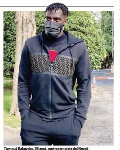 ??  ?? Tiemoué Bakayoko, 26 anni, centrocampista del Napoli