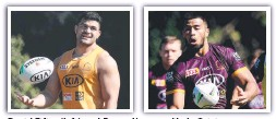 ??  ?? David Fifita (left) and Payne Haas are likely Origin starters.