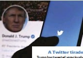 ??  ?? A Twitter tirade Trump has tweeted voraciously during his presidency, concluding that the platform is the best way to side-step what he believes to be a biased media establishment