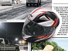 ??  ?? If your truck is capable of running 13.99 or faster in the quarter-mile, NHRA guidelines require you to wear a helmet. Helmets should have a SNELL rating of 2010 or 2015 (2010 helmets expire on January 1, 2022). If your truck runs faster than 11.50 in the quarter-mile, you're probably not new to drag racing, and at this point you know you need a roll bar to legally go down the track.