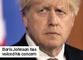 ??  ?? Boris Johnson has voiced his concern