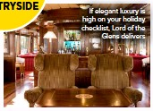 ??  ?? If elegant luxury is high on your holiday checklist, Lord of the Glens delivers