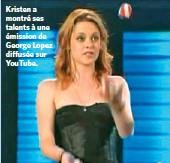 ??  ?? Kristen a montré ses talents à une émission de George Lopez diffusée sur YouTube.