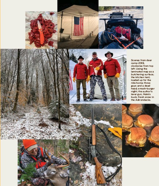 ??  ?? Scenes from deer camp 2019, clockwise from top left: Using the laminated map as a butchering surface; the kitchen tent; loaded up for the ride home; three guys and a dead head; smash-burger night; the author's lever gun; Nate's buck; fresh snow in the Adirondacks.