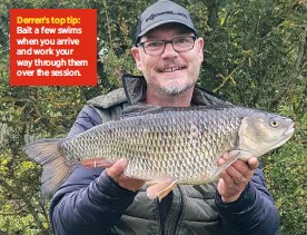 ??  ?? Derren's top tip: Bait a few swims when you arrive and work your way through them over the session.