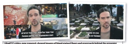 ??  ?? LikudTV's video, now removed, showed images of blood-stained floors and graveyards behind the presenter