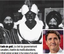 ??  ?? Faute de goût. Le chef du gouvernement canadien, chantre du multiculturalisme, s'était grimé en Noir à l'occasion d'un gala.