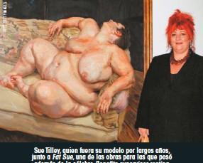 ??  ?? Sue Tilley, quien fuera su modelo por largos años, junto a Fat Sue, una de las obras para las que posó además de la célebre Benefits supervisor resting.