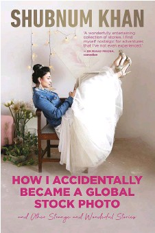 ??  ?? by Shubnum Khan Pan Macmillan, 2021 HOW I ACCIDENTAL­LY BECAME A GLOBAL STOCK PHOTO AND OTHER STRANGE AND WONDERFUL STORIES