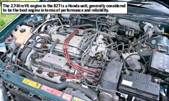 ??  ?? The 2.7-litre V6 engine in the 827 is a Honda unit, generally considered to be the best engine in terms of performance and reliability.