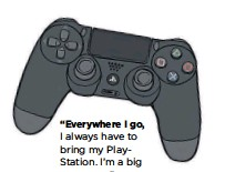 """??  ?? """"Everywhere I go, I always have to bring my PlayStation. I'm a big game guy."""""""