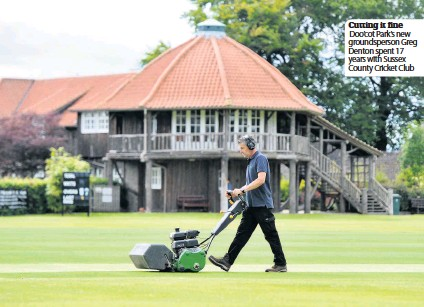 ??  ?? Cutting it fine Doo'cot Park's new groundsperson Greg Denton spent 17 years with Sussex County Cricket Club
