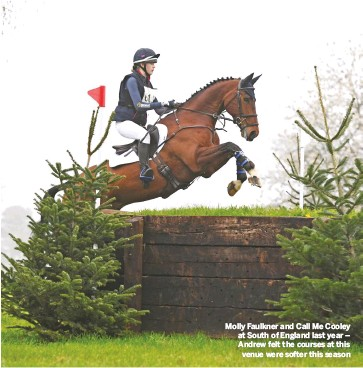 ??  ?? Molly Faulkner and Call Me Cooley at South of England last year – Andrew felt the courses at this venue were softer this season