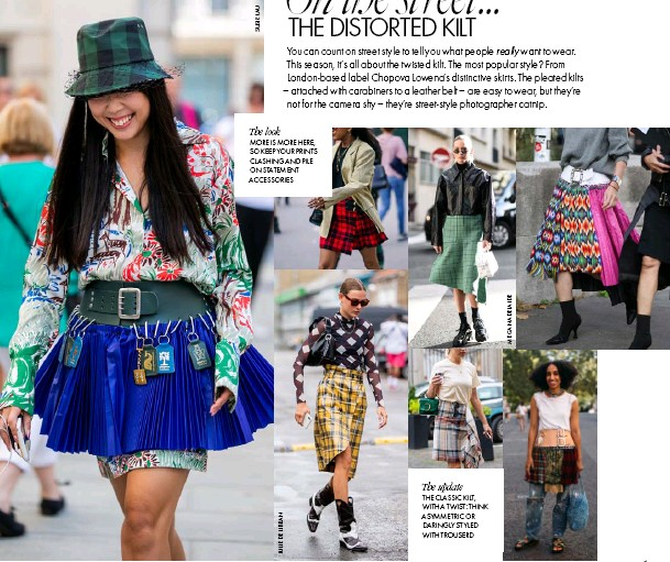 ??  ?? The look MORE IS MORE HERE, SO KEEP YOUR PRINTS CLASHING AND PILE ON STATEMENT ACCESSORIES The update THE CLASSIC KILT, WITH A TWIST: THINK ASYMMETRIC OR DARINGLY STYLED WITH TROUSERD