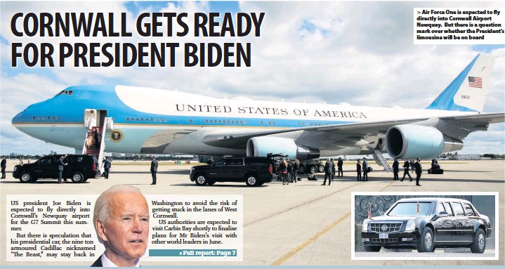 ??  ?? > Air Force One is expected to fly directly into Cornwall Airport Newquay. But there is a question mark over whether the President's limousine will be on board