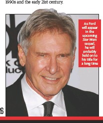 ??  ?? As Ford will appear in the upcoming Star Wars sequel, he will probably hold on to his title for a long time