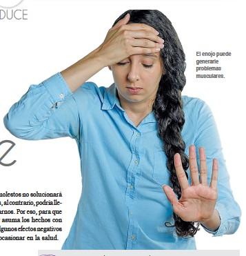 ??  ?? El enojo puede generarle problemas musculares.
