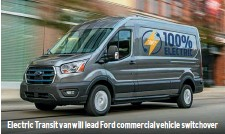 ??  ?? Electric Transit van will lead Ford commercial vehicle switchover