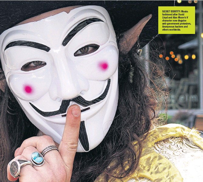 ??  ?? SECRET IDENTITY: Masks fashioned after David Lloyd and Alan Moore's V character now disguise anti-government protesters, Anonymous hackers and others worldwide.