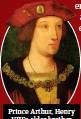 ??  ?? Prince Arthur, Henry VIII'S older brother
