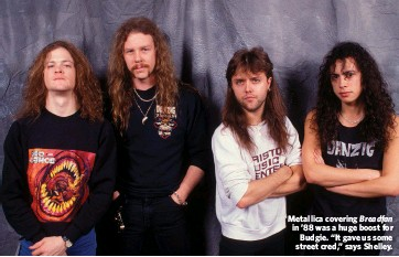 """??  ?? Metallica covering Breadfan in '88 was a huge boost for Budgie. """"It gave us some street cred,"""" says Shelley."""