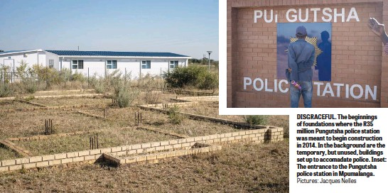 ?? Pictures: Jacques Nelles ?? DISGRACEFUL. The beginnings of foundations where the R35 million Pungutsha police station was meant to begin construction in 2014. In the background are the temporary, but unused, buildings set up to accomadate police. Inset: The entrance to the Pungutsha police station in Mpumalanga.