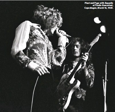 ??  ?? Plant and Page with Zeppelin at Tivolis Koncertsal, Copenhagen, March 16, 1969.