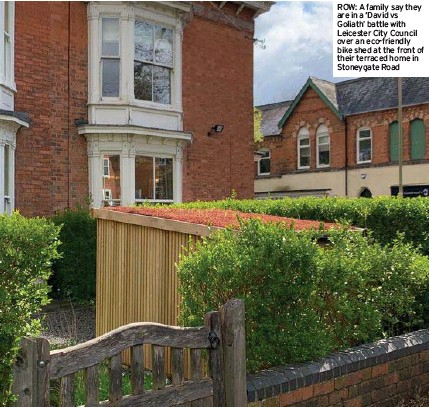 ??  ?? ROW: A family say they are in a 'David vs Goliath' battle with Leicester City Council over an eco-friendly bike shed at the front of their terraced home in Stoneygate Road