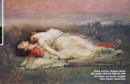 ??  ?? Utterly smitten: Wagner (above left) deeply affected Chabrier with his Tristan und Isolde, recalled Henri Duparc (below left)