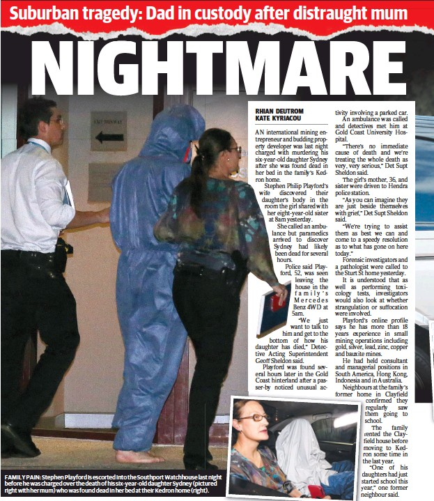 ??  ?? FAMILY PAIN: Stephen Playford is escorted into the Southport Watchhouse last nightt before he was charged over the death of his six-year-old daughter Sydney (pictured right with her mum) who was found dead in her bed at their Kedron home (right).