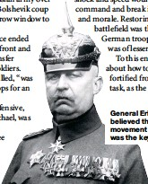 ??  ?? General Erich Ludendorff believed that restoring movement to the western front was the key to German victory