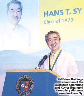 ??  ?? SM Prime Holdings chairman of the executive committee and Xavier-Kuangchi Exemplary Alumnus awardee Hans Sy.