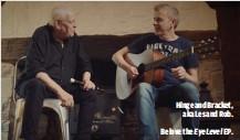 ??  ?? HINGE AND BRACKET, AKA LES AND ROB. BELOW: THE EYE LEVEL EP.