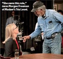 "??  ?? ""She owns this role,"" raves Morgan Freeman of Madam's Téa Leoni."