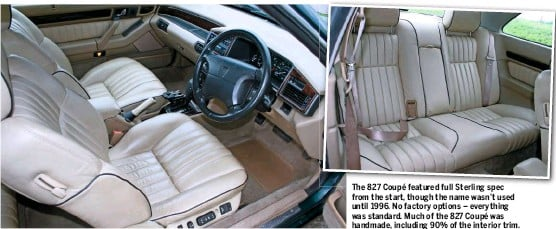 ??  ?? The 827 Coupé featured full Sterling spec from the start, though the name wasn't used until 1996. No factory options – everything was standard. Much of the 827 Coupé was handmade, including 90% of the interior trim.