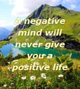 ??  ?? A negative mind will never give you a positive life