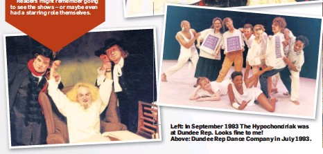 ??  ?? Left: In September 1993 The Hypochondriak was at Dundee Rep. Looks fine to me! Above: Dundee Rep Dance Company in July 1993.