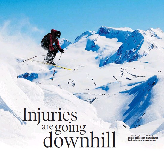 ?? Courtesy, tourism BC, Randy Lincks ?? excess speed is an injury risk for both skiers and snowboarders.