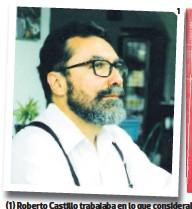 """??  ?? (1) Roberto Castillo trabajaba en lo que consideraba una etapa completamente diferente a sus novelas de referencia, pero no pudo ver concluido su proyecto. (2) Alfaguara publicó una edición de """"El corneta"""", la obra más leída de Castillo. (3) Para Giovanni Rodríguez, """"La guerra mortal de los sentidos"""" es su libro más monumental, su mejor obra. (4) """"Anita, la cazadora de insectos"""" forma parte del libro """"Subida al cielo y otros cuentos"""" (1980)."""