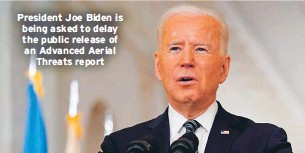 ??  ?? President Joe Biden is being asked to delay the public release of an Advanced Aerial Threats report