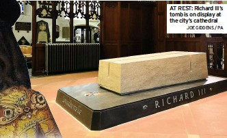 ?? JOE GIDDENS / PA ?? AT REST: Richard III's tomb is on display at the city's cathedral