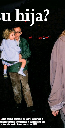 ??  ?? Dylan, aquí en brazos de su padre, asegura en el programa que él la acosaba todo el tiempo hasta que abusó de ella en el ático de su casa en 1992.