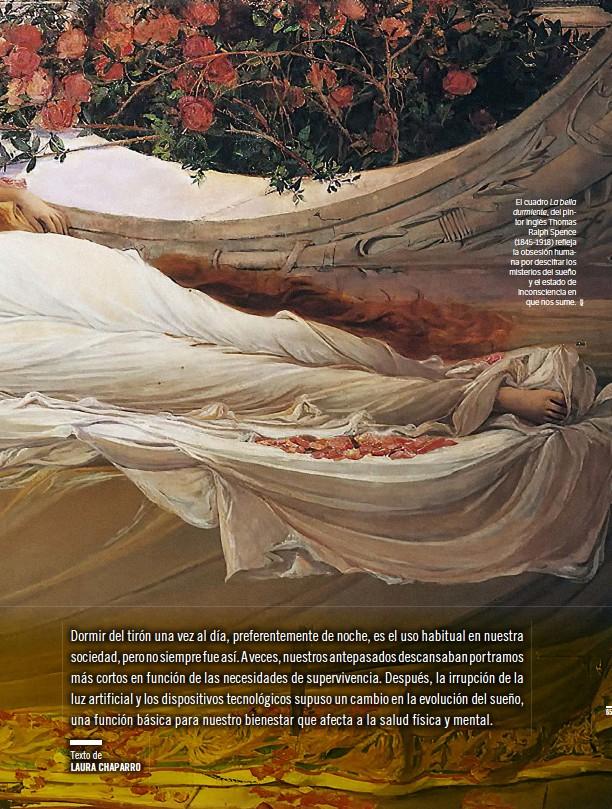 ?? Texto de LAURA CHAPARRO ?? El cuadro La bella durmiente, del pintor inglés Thomas Ralph Spence (1845-1918) refleja la obsesión humana por descifrar los misterios del sueño y el estado de inconsciencia en que nos sume.