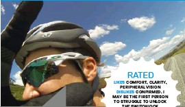 ??  ?? RATED LIKES COMFORT, CLARITY, PERIPHERAL VISION DISLIKES CONFIRMED. I MAY BE THE FIRST PERSON TO STRUGGLE TO UNLOCK THE SWITCHLOCK PRICE $299.95 FROM WWW.OAKLEY. COM.AU