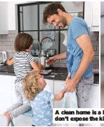 ??  ?? A clean home is a healthy home – so long as you don't expose the kids to the cleaning materials